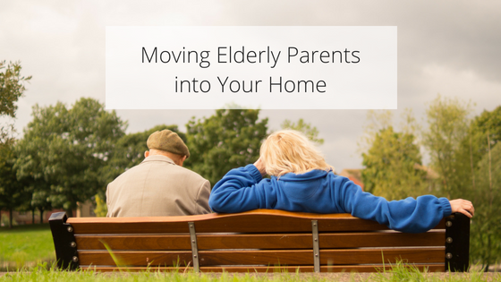 Moving Elderly Parents into Your Home
