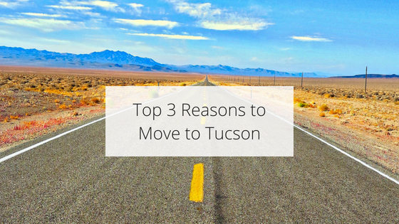 Top 3 Reasons to Move to Tucson